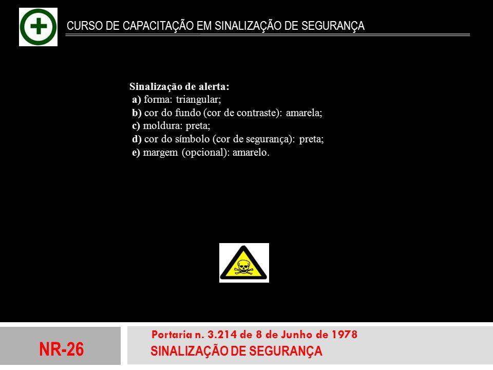 NR-26 SINALIZAÇÃO DE SEGURANÇA Portaria n. 3.214 de 8 de Junho de 1978 CURSO DE CAPACITAÇÃO EM SINALIZAÇÃO DE SEGURANÇA Sinalização de alerta: a) form