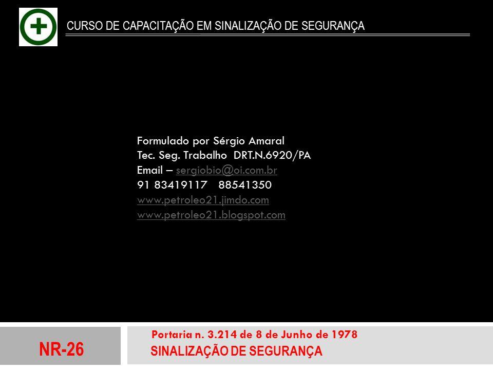 NR-26 SINALIZAÇÃO DE SEGURANÇA Portaria n. 3.214 de 8 de Junho de 1978 CURSO DE CAPACITAÇÃO EM SINALIZAÇÃO DE SEGURANÇA Formulado por Sérgio Amaral Te