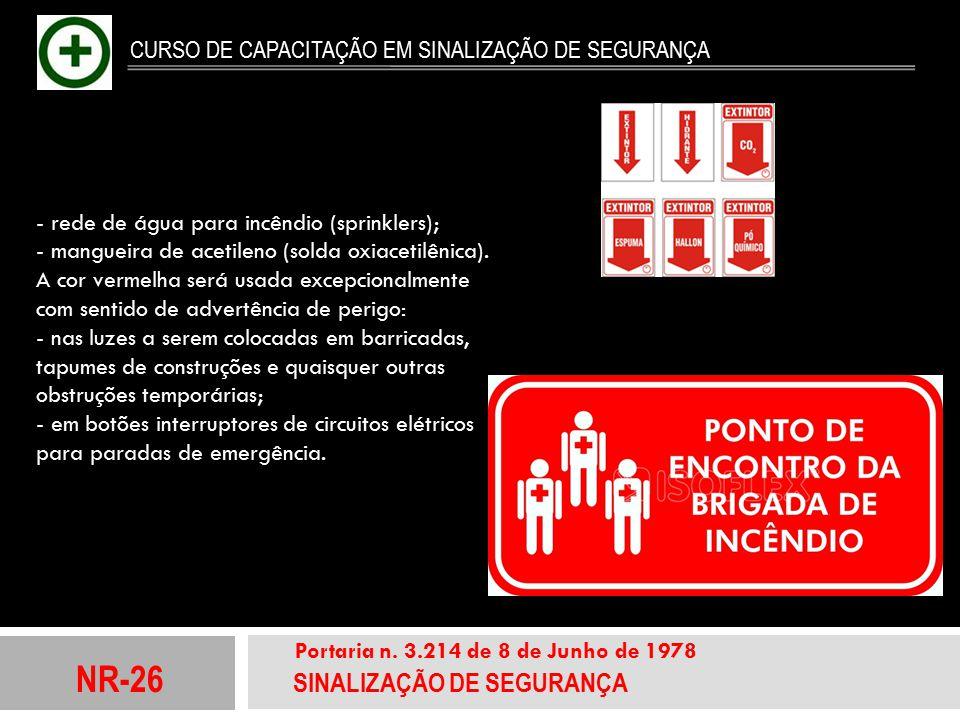 NR-26 SINALIZAÇÃO DE SEGURANÇA Portaria n. 3.214 de 8 de Junho de 1978 CURSO DE CAPACITAÇÃO EM SINALIZAÇÃO DE SEGURANÇA - rede de água para incêndio (