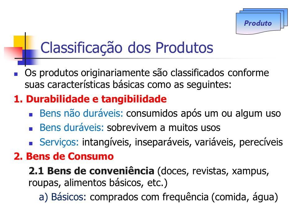 Classificação dos Produtos Os produtos originariamente são classificados conforme suas características básicas como as seguintes: 1. Durabilidade e ta