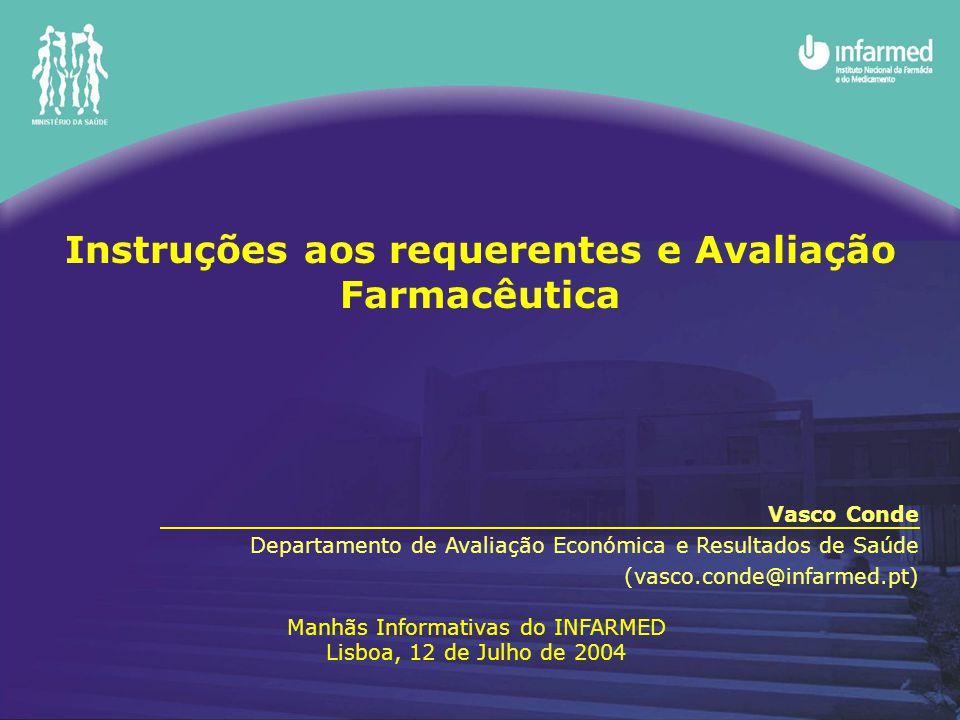 Instruções aos requerentes e Avaliação Farmacêutica Vasco Conde Departamento de Avaliação Económica e Resultados de Saúde (vasco.conde@infarmed.pt) Ma