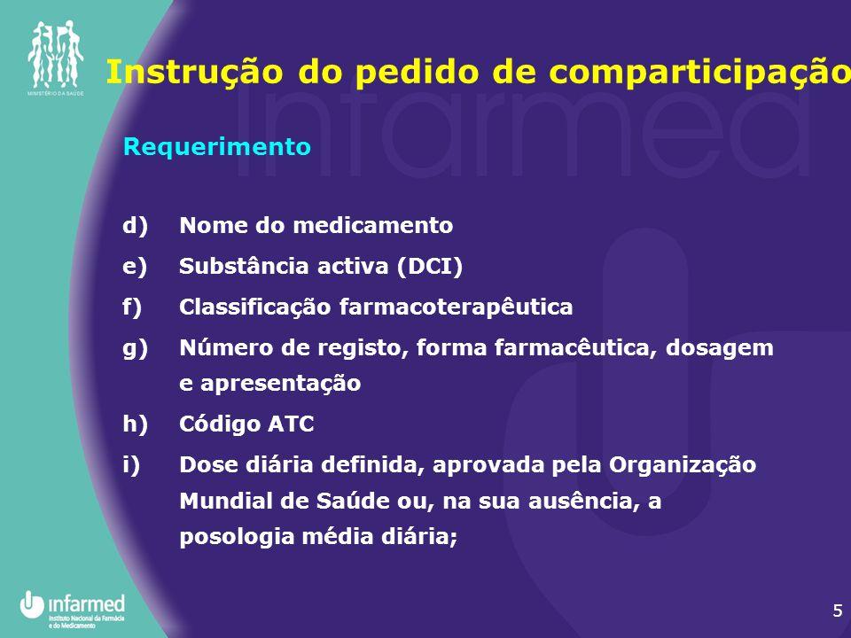5 Requerimento d)Nome do medicamento e)Substância activa (DCI) f)Classificação farmacoterapêutica g)Número de registo, forma farmacêutica, dosagem e a
