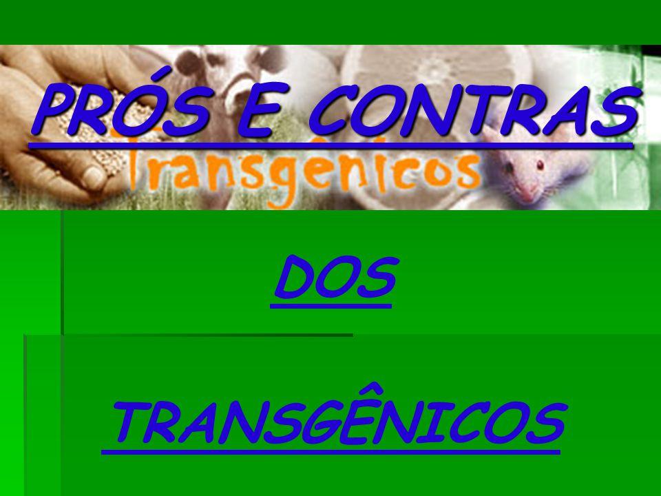 PRÓS E CONTRAS DOS TRANSGÊNICOS