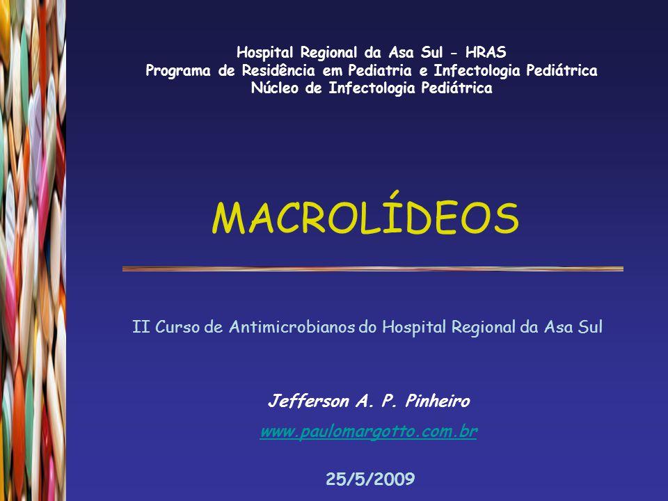  Descobertos na década de 50  Eritromicina  antibiótico padrão do grupo  Subclasses  azalídeos e cetolídeos  Possuem anel macrocíclico  14 membros  15 membros  16 membros Considerações Gerais