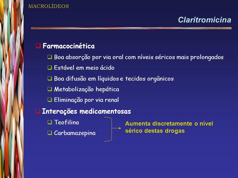 MACROLÍDEOS Claritromicina  Farmacocinética  Boa absorção por via oral com níveis séricos mais prolongados  Estável em meio ácido  Boa difusão em