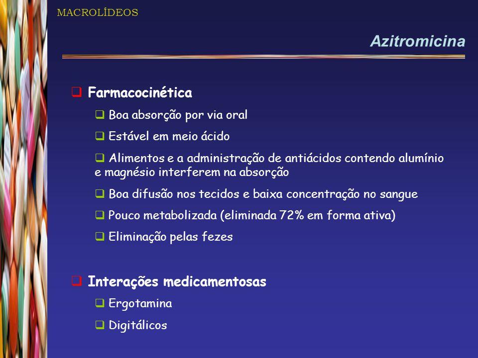 MACROLÍDEOS Azitromicina  Farmacocinética  Boa absorção por via oral  Estável em meio ácido  Alimentos e a administração de antiácidos contendo al