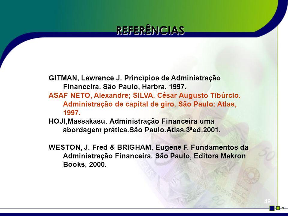 49 REFERÊNCIAS GITMAN, Lawrence J.Princípios de Administração Financeira.