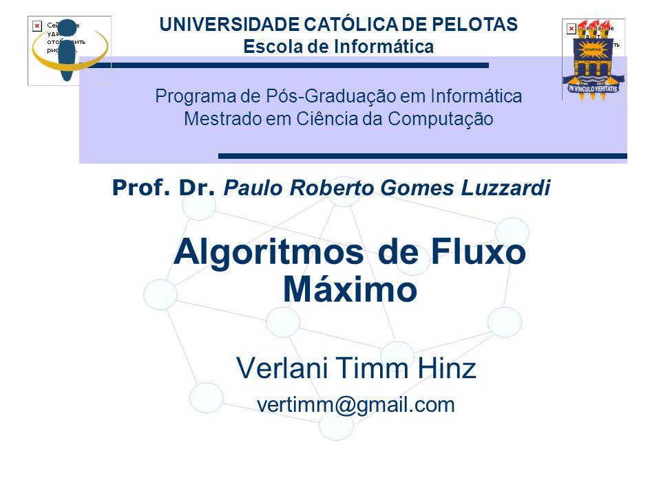 Algoritmos de Fluxo Máximo Verlani Timm Hinz vertimm@gmail.com UNIVERSIDADE CATÓLICA DE PELOTAS Escola de Informática Programa de Pós-Graduação em Inf