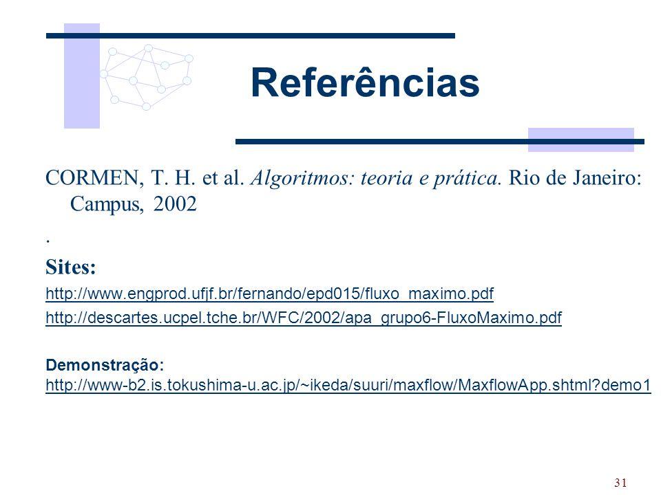 31 Referências CORMEN, T. H. et al. Algoritmos: teoria e prática. Rio de Janeiro: Campus, 2002. Sites: http://www.engprod.ufjf.br/fernando/epd015/flux
