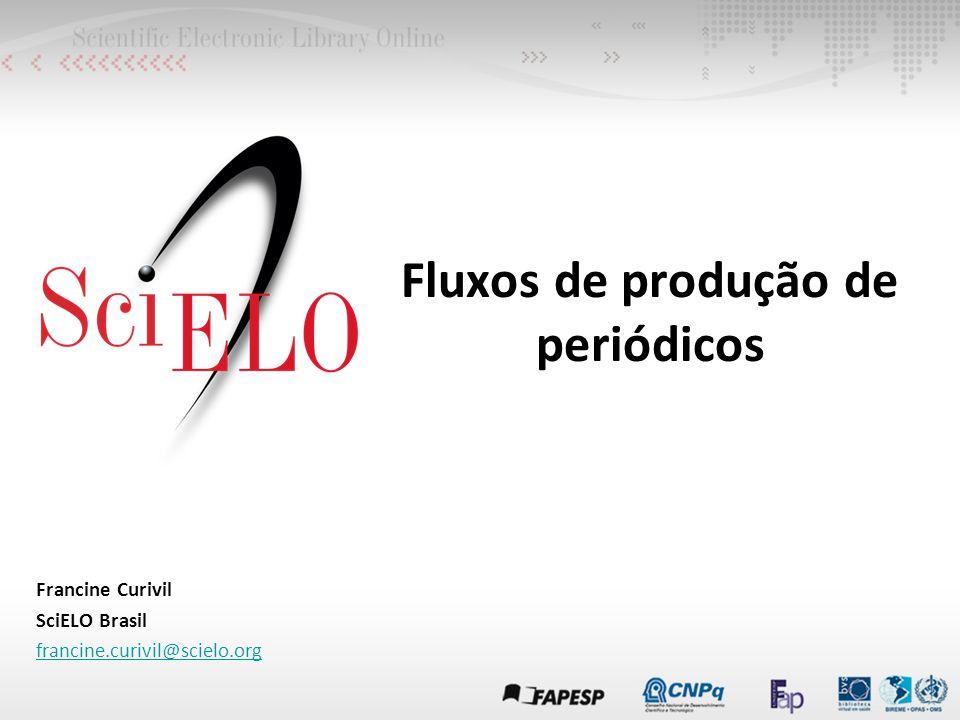 Fluxos de produção de periódicos Francine Curivil SciELO Brasil francine.curivil@scielo.org