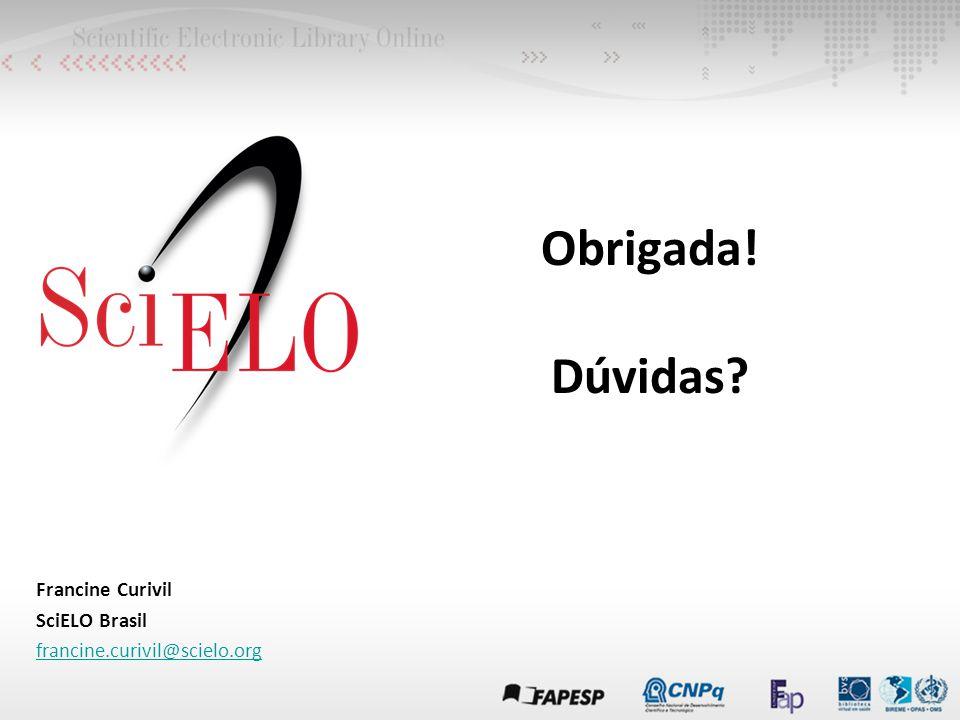 Obrigada! Dúvidas? Francine Curivil SciELO Brasil francine.curivil@scielo.org