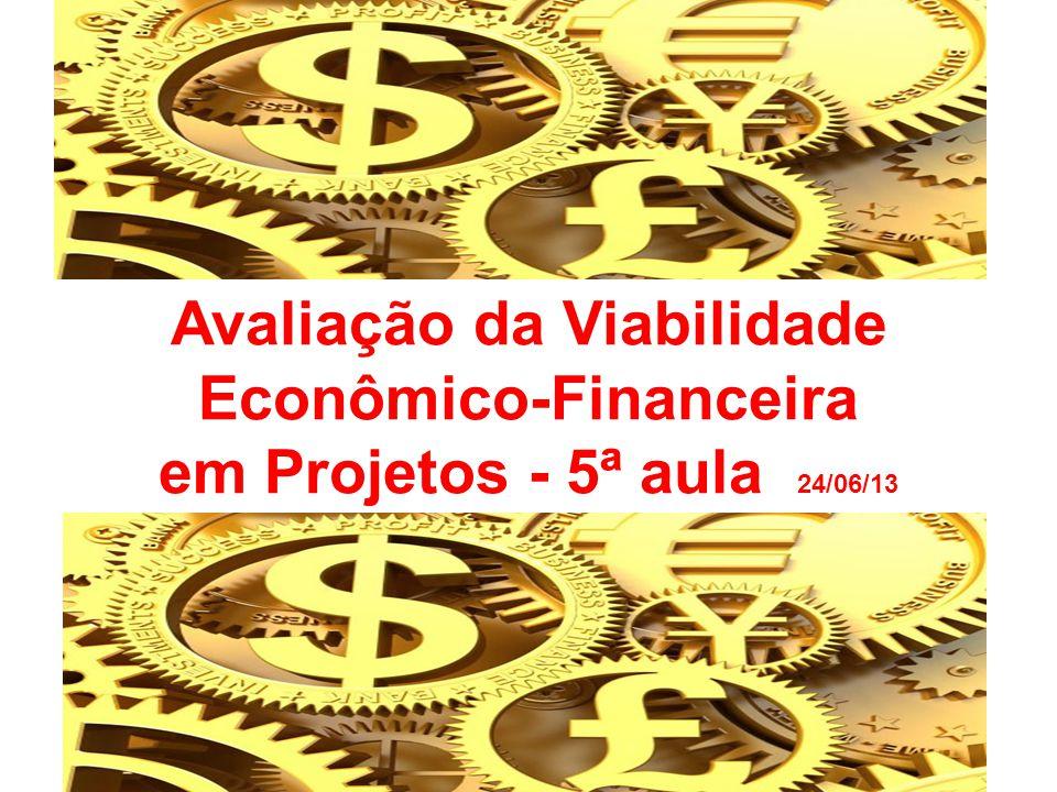 Avaliação da Viabilidade Econômico-Financeira em Projetos - 5ª aula 24/06/13