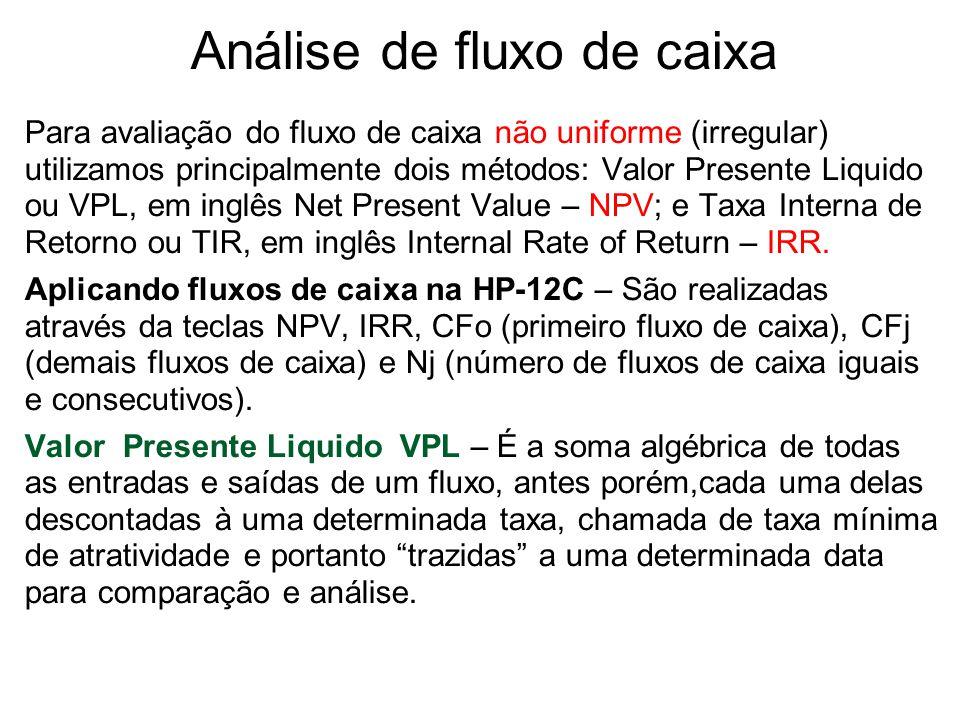 Análise de fluxo de caixa Para avaliação do fluxo de caixa não uniforme (irregular) utilizamos principalmente dois métodos: Valor Presente Liquido ou