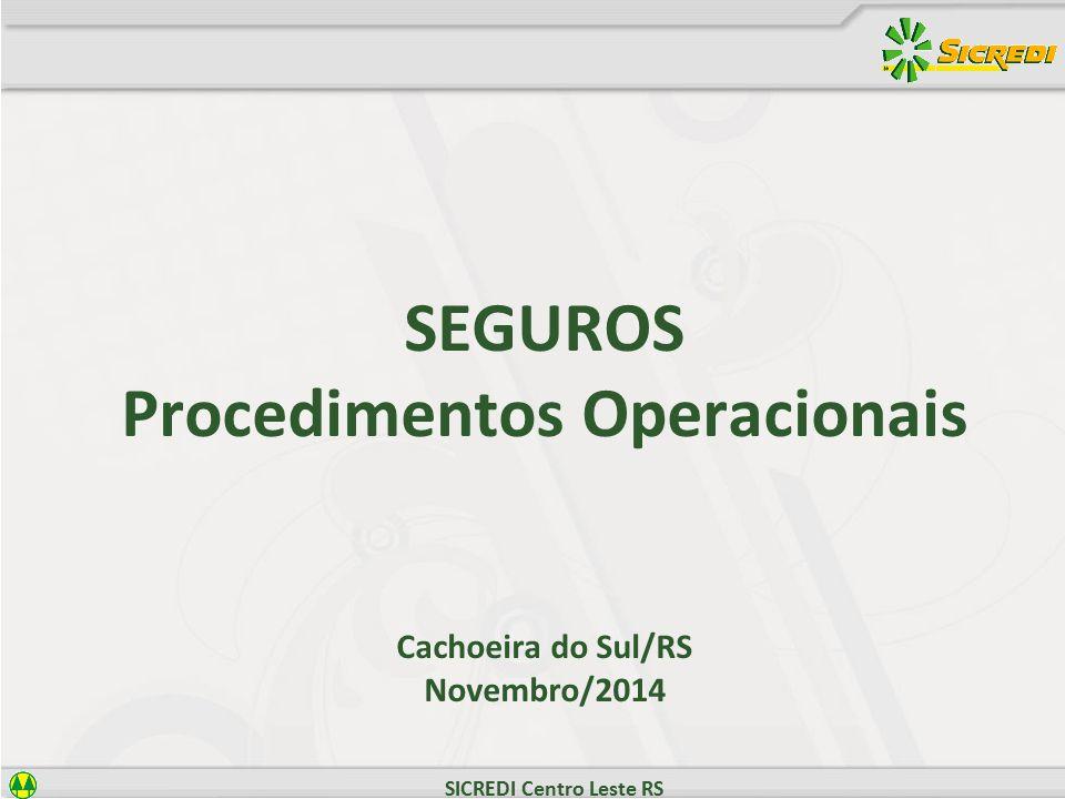 SICREDI Centro Leste RS SEGUROS Procedimentos Operacionais Cachoeira do Sul/RS Novembro/2014