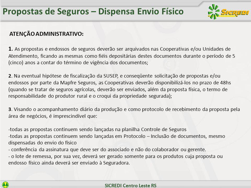 SICREDI Centro Leste RS Propostas de Seguros – Dispensa Envio Físico ATENÇÃO ADMINISTRATIVO: 1.