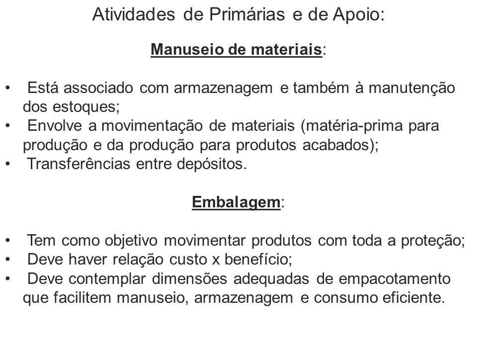 Atividades de Primárias e de Apoio: Manuseio de materiais: Está associado com armazenagem e também à manutenção dos estoques; Envolve a movimentação d