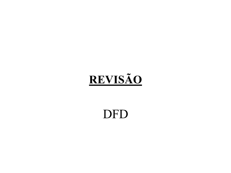 Observações Fluxo saindo (leitura)de um depósito pode significar: –Um pacote isolado de dados foi recuperado –Mais de um pacote foi recuperado –Apenas uma parte do pacote foi recuperada –Partes de mais de um pacote foram recuperadas DIAGRAMA DE FLUXO DE DADOS DEPÓSITO DE DADOS