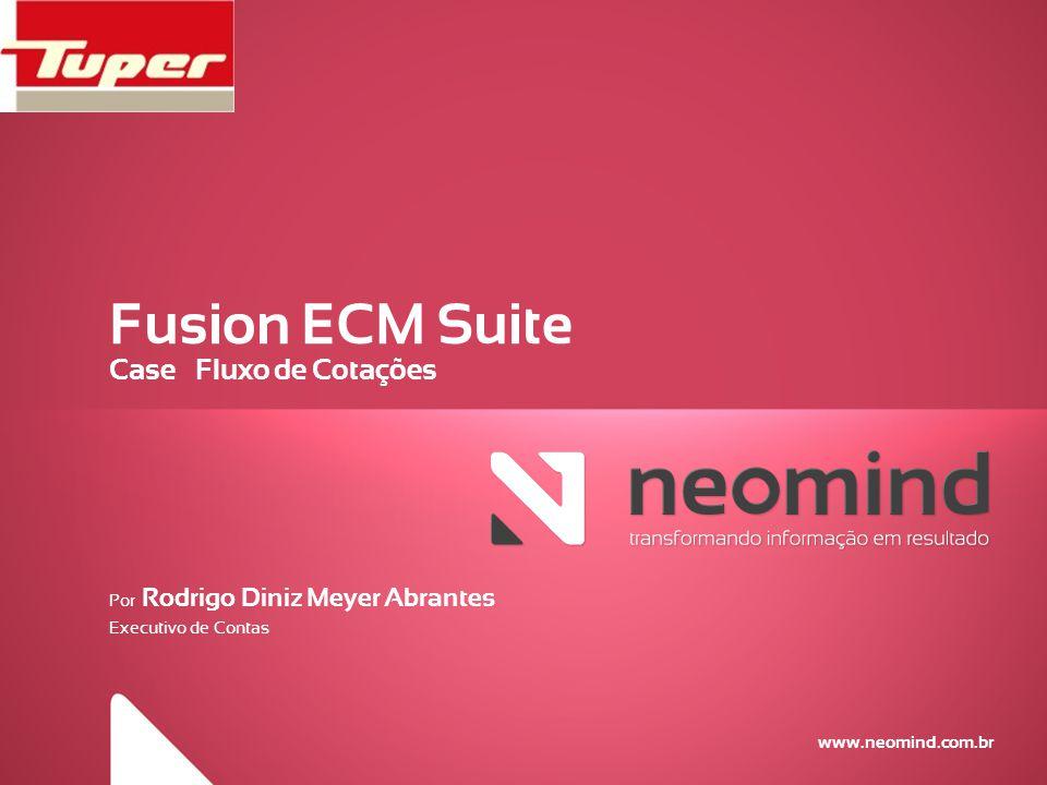 www.neomind.com.br Fusion ECM Suite Case – Fluxo de Cotações Por Rodrigo Diniz Meyer Abrantes Executivo de Contas