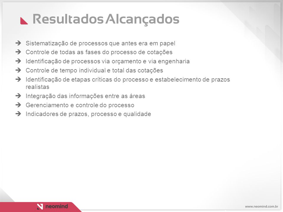 Resultados Alcançados  Sistematização de processos que antes era em papel  Controle de todas as fases do processo de cotações  Identificação de pro