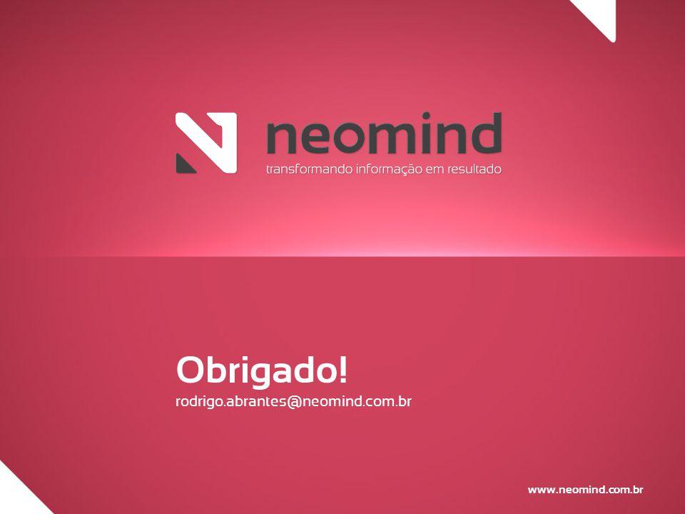 www.neomind.com.br Obrigado! rodrigo.abrantes@neomind.com.br