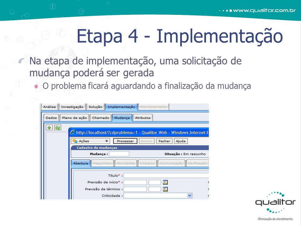 Na etapa de implementação, uma solicitação de mudança poderá ser gerada O problema ficará aguardando a finalização da mudança Etapa 4 - Implementação
