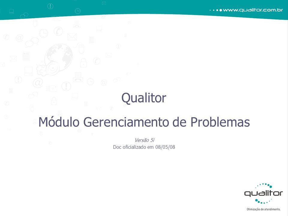 Qualitor Módulo Gerenciamento de Problemas Versão 5i Doc oficializado em 08/05/08