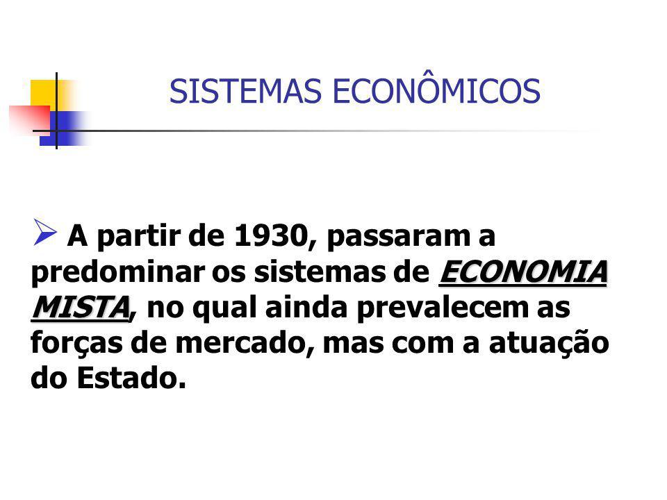 SISTEMAS ECONÔMICOS ECONOMIA MISTA  A partir de 1930, passaram a predominar os sistemas de ECONOMIA MISTA, no qual ainda prevalecem as forças de merc