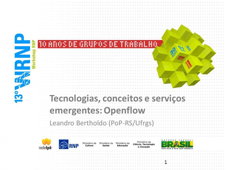Tecnologias, conceitos e serviços emergentes: Openflow Leandro Bertholdo (PoP-RS/Ufrgs) 1