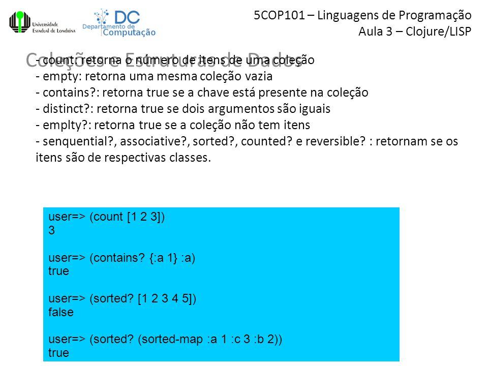 5COP101 – Linguagens de Programação Aula 3 – Clojure/LISP Coleções e Estruturas de Dados 8Sylvio Barbon Jr – barbon@uel.br user=> (count [1 2 3]) 3 user=> (contains.