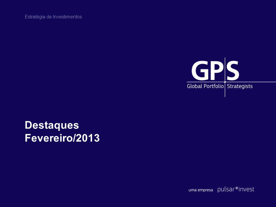 Destaques Fevereiro/2013 Estratégia de Investimentos