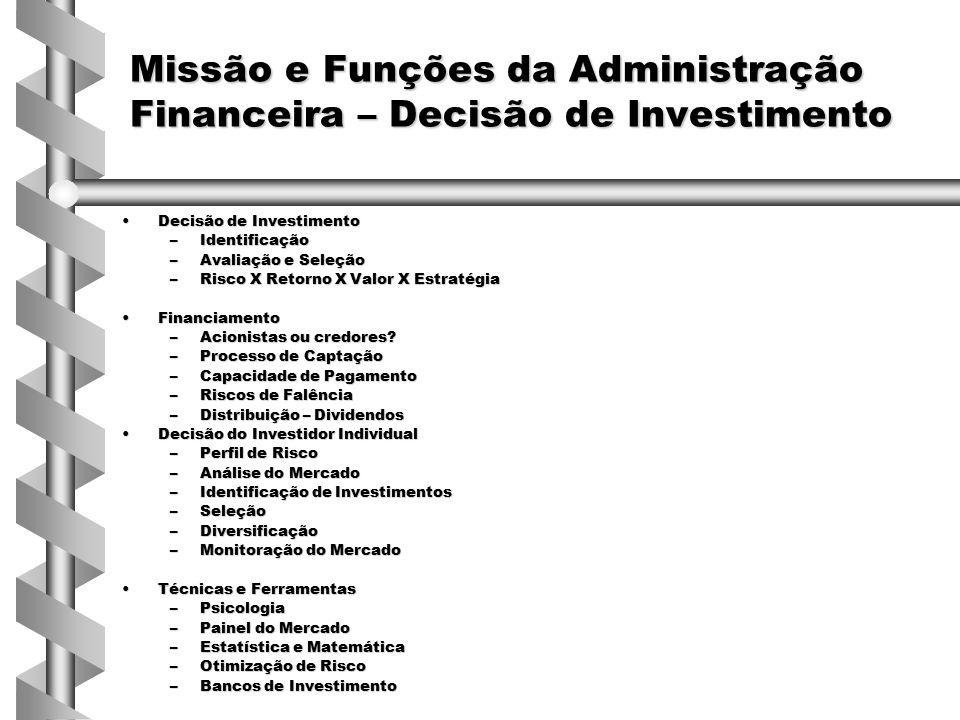 Decisão de InvestimentoDecisão de Investimento –Identificação –Avaliação e Seleção –Risco X Retorno X Valor X Estratégia FinanciamentoFinanciamento –A