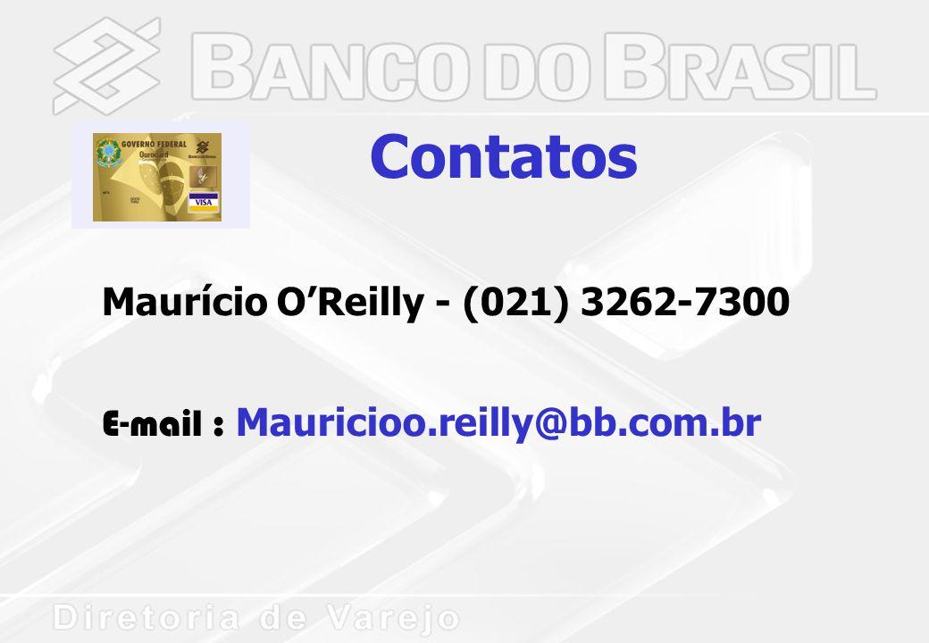 Contatos Maurício O'Reilly - (021) 3262-7300 E-mail : Mauricioo.reilly@bb.com.br