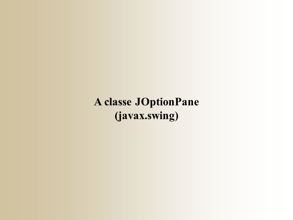 A classe JOptionPane (javax.swing)