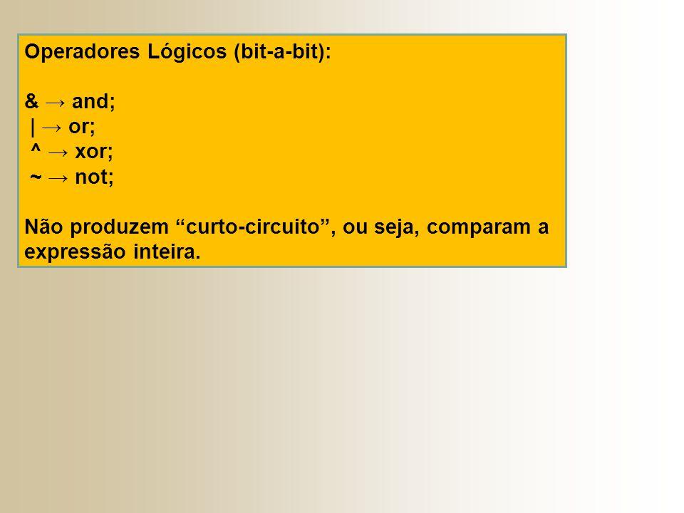 Operadores Lógicos (bit-a-bit): & → and; | → or; ^ → xor; ~ → not; Não produzem curto-circuito , ou seja, comparam a expressão inteira.