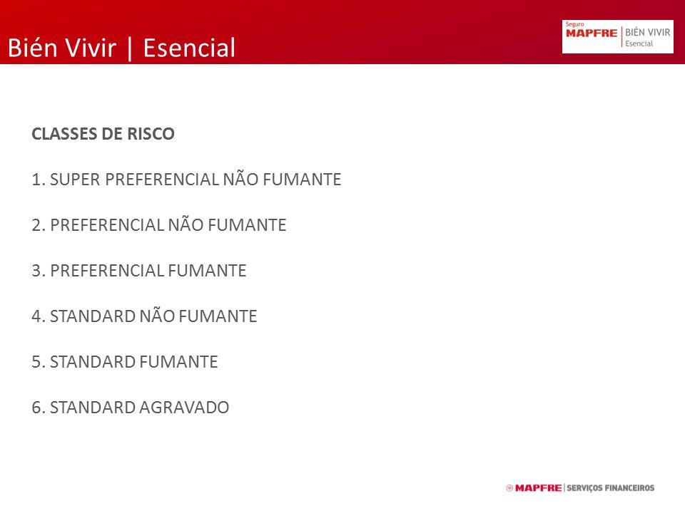 Bién Vivir | Esencial CLASSES DE RISCO 1. SUPER PREFERENCIAL NÃO FUMANTE 2. PREFERENCIAL NÃO FUMANTE 3. PREFERENCIAL FUMANTE 4. STANDARD NÃO FUMANTE 5