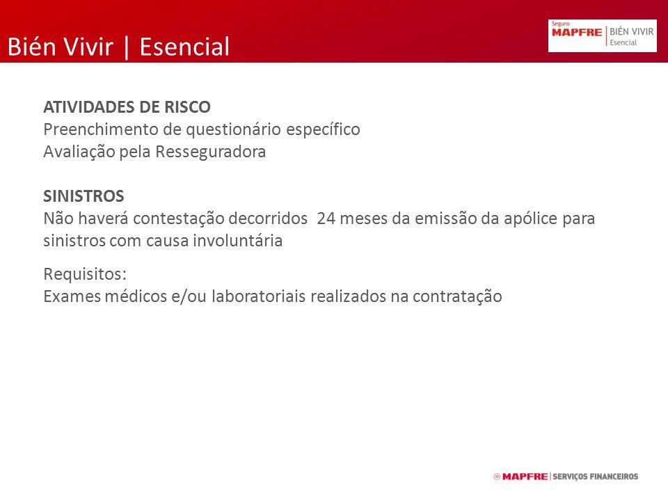 Bién Vivir | Esencial ATIVIDADES DE RISCO Preenchimento de questionário específico Avaliação pela Resseguradora SINISTROS Não haverá contestação decor