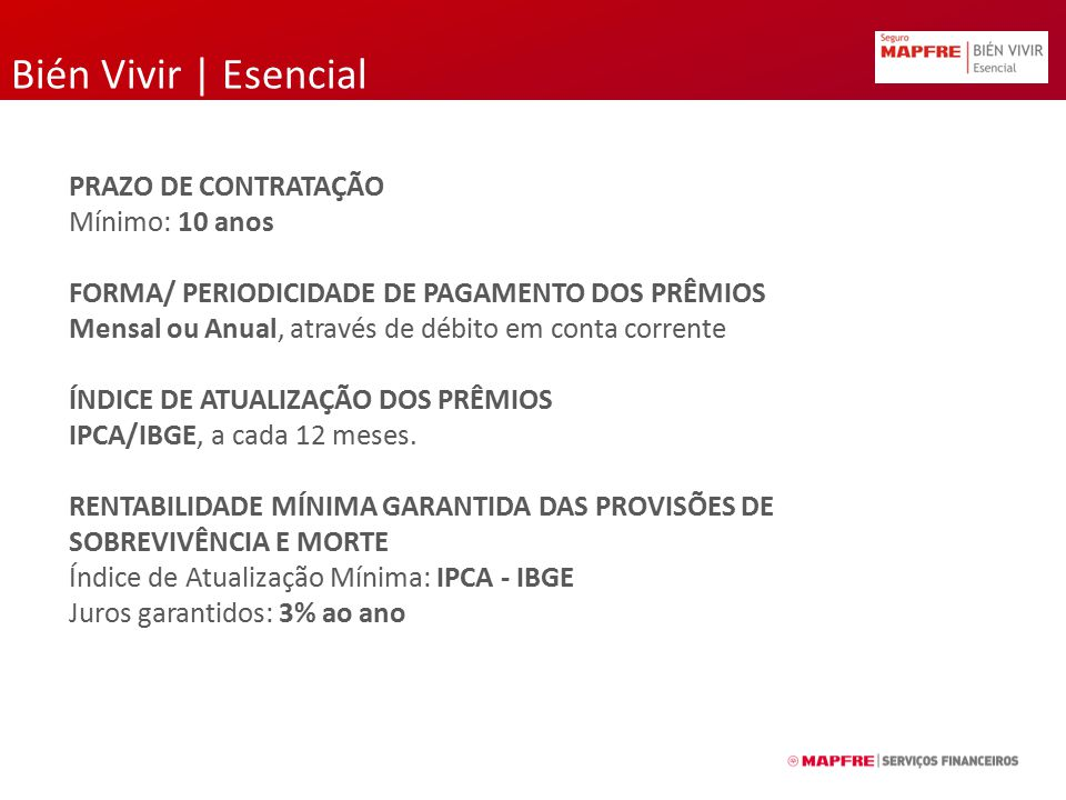 Bién Vivir | Esencial PRAZO DE CONTRATAÇÃO Mínimo: 10 anos FORMA/ PERIODICIDADE DE PAGAMENTO DOS PRÊMIOS Mensal ou Anual, através de débito em conta c