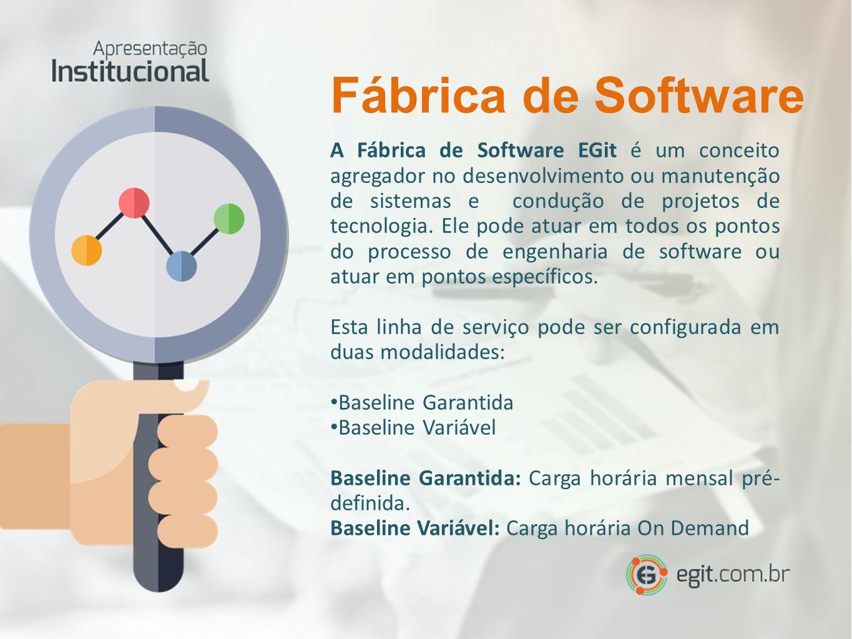 A Fábrica de Software EGit é um conceito agregador no desenvolvimento ou manutenção de sistemas e condução de projetos de tecnologia.
