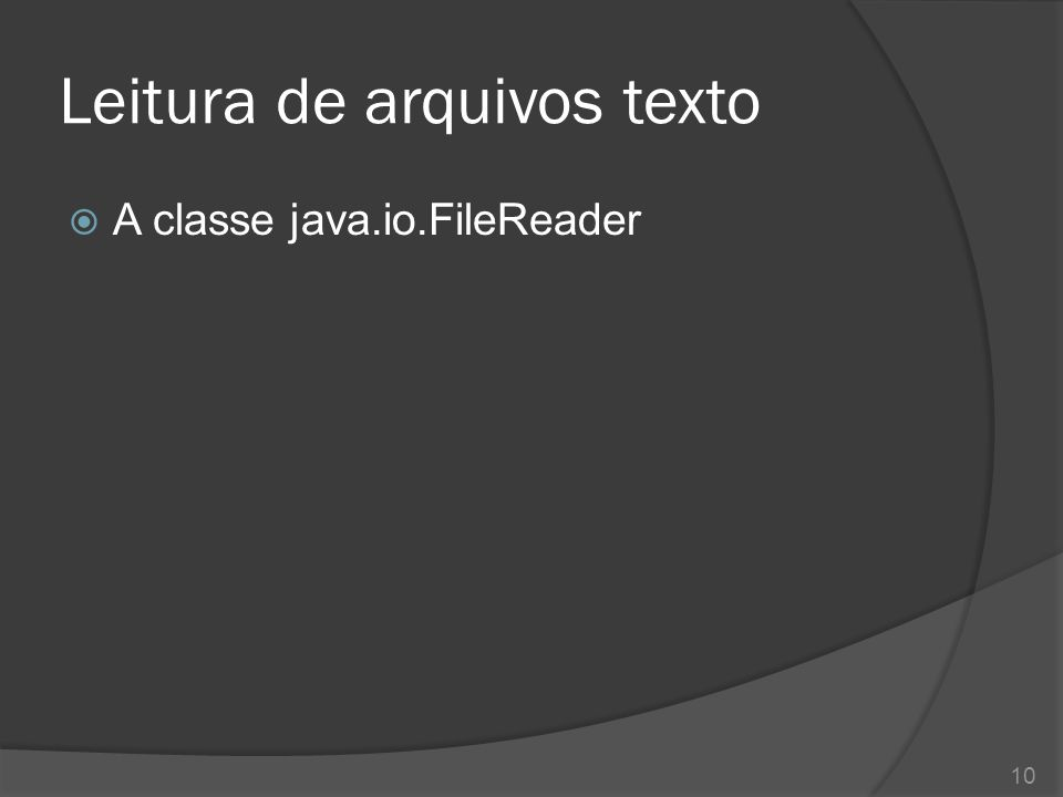  A classe java.io.FileReader 10