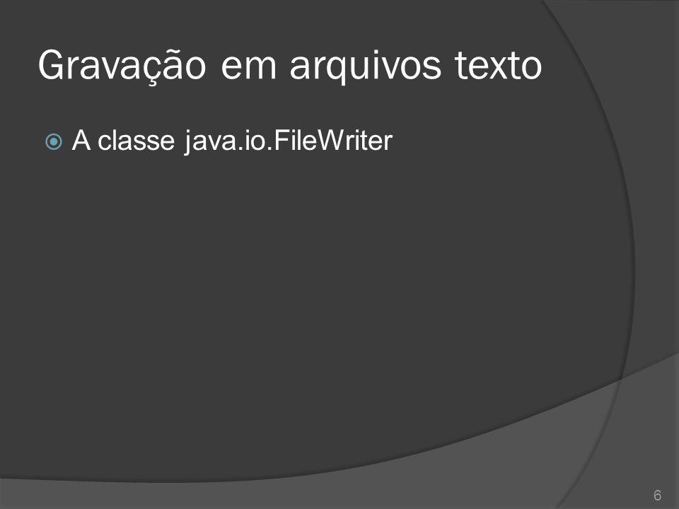 Gravação em arquivos texto  A classe java.io.BufferedWriter 7