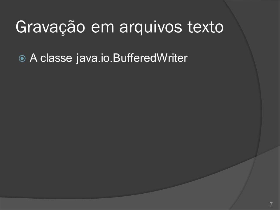 Gravação em arquivos texto  A classe java.io.PrintWriter 8