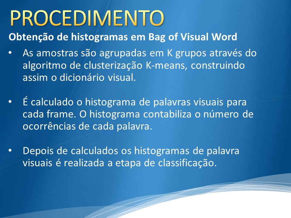 As amostras são agrupadas em K grupos através do algoritmo de clusterização K-means, construindo assim o dicionário visual. É calculado o histograma d
