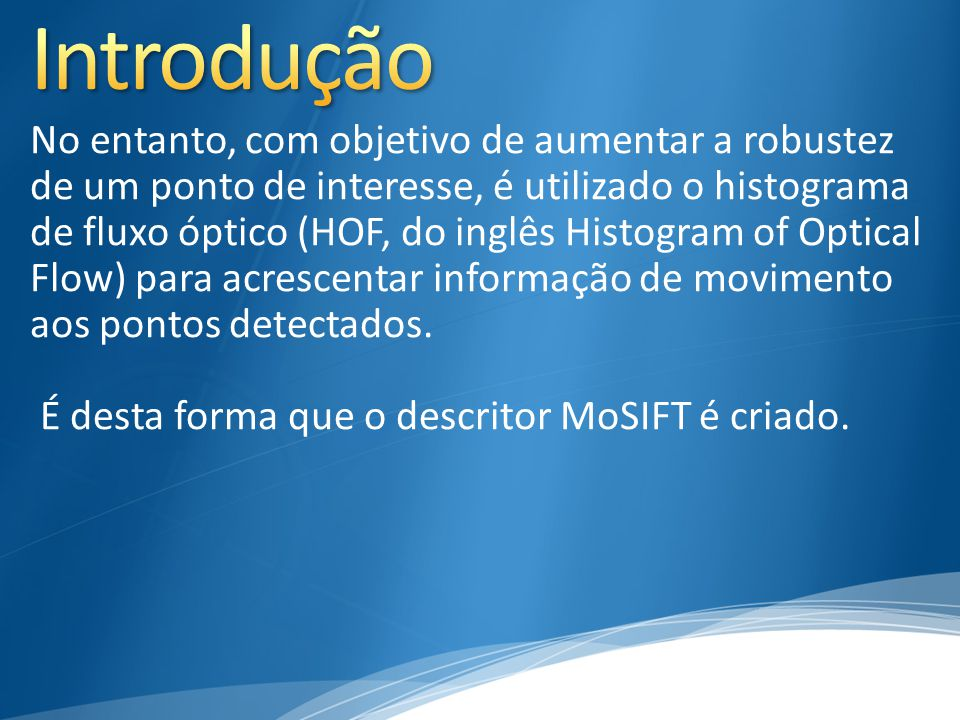 No entanto, com objetivo de aumentar a robustez de um ponto de interesse, é utilizado o histograma de fluxo óptico (HOF, do inglês Histogram of Optica