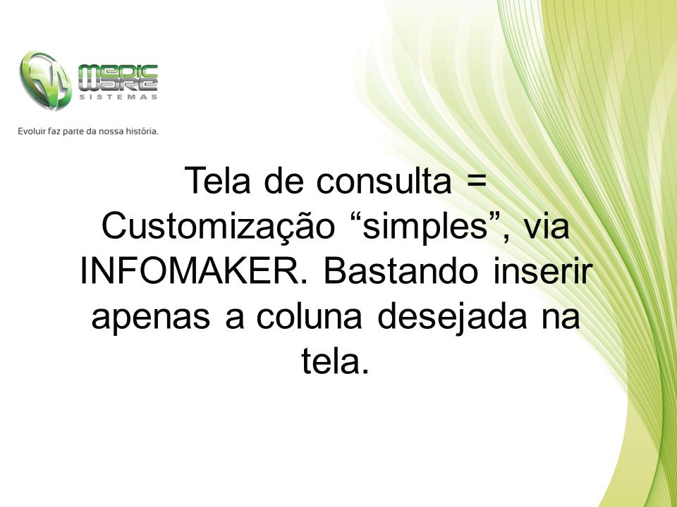 Tela de consulta = Customização simples , via INFOMAKER.
