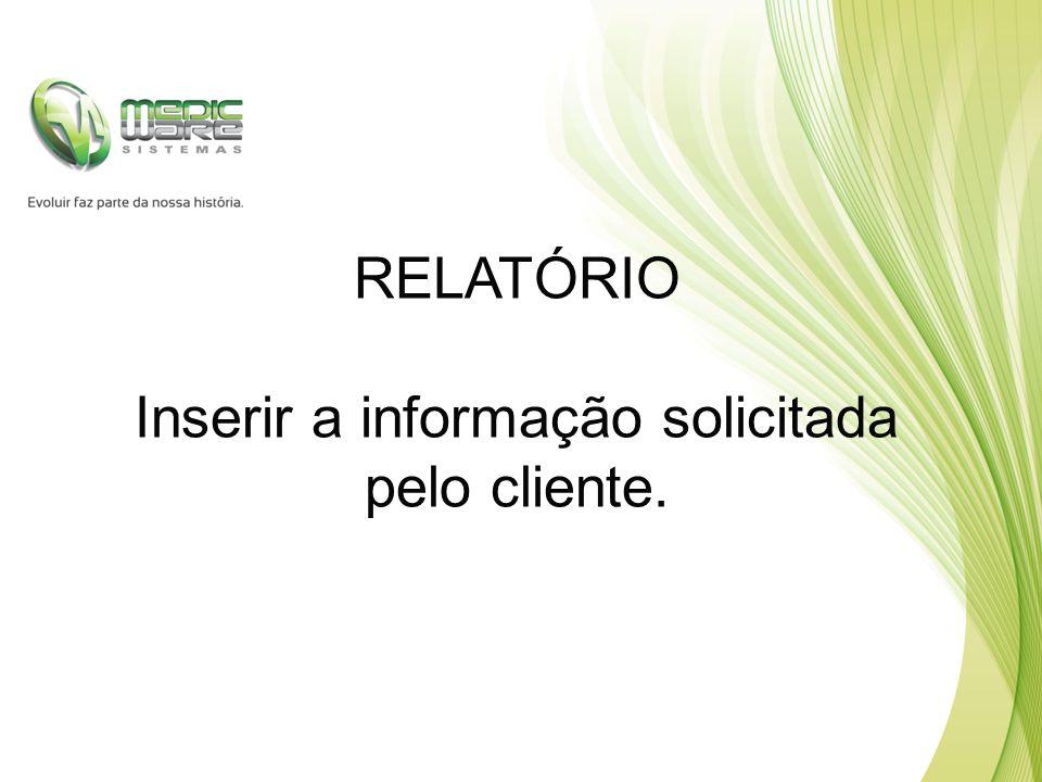 RELATÓRIO Inserir a informação solicitada pelo cliente.