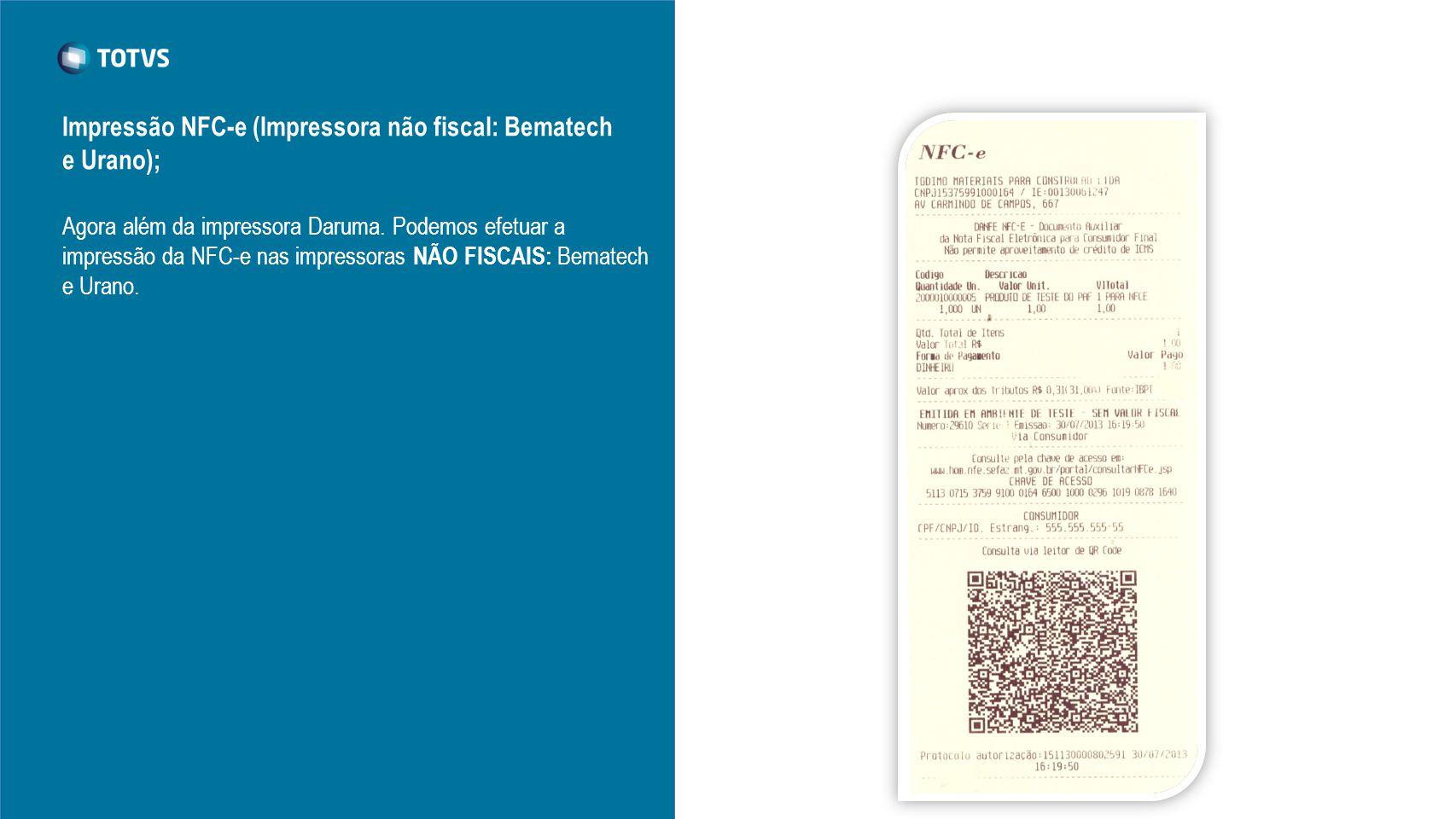 Agora além da impressora Daruma. Podemos efetuar a impressão da NFC-e nas impressoras NÃO FISCAIS: Bematech e Urano. Impressão NFC-e (Impressora não f