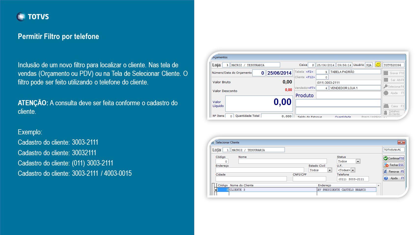 Inclusão de um novo filtro para localizar o cliente. Nas tela de vendas (Orçamento ou PDV) ou na Tela de Selecionar Cliente. O filtro pode ser feito u