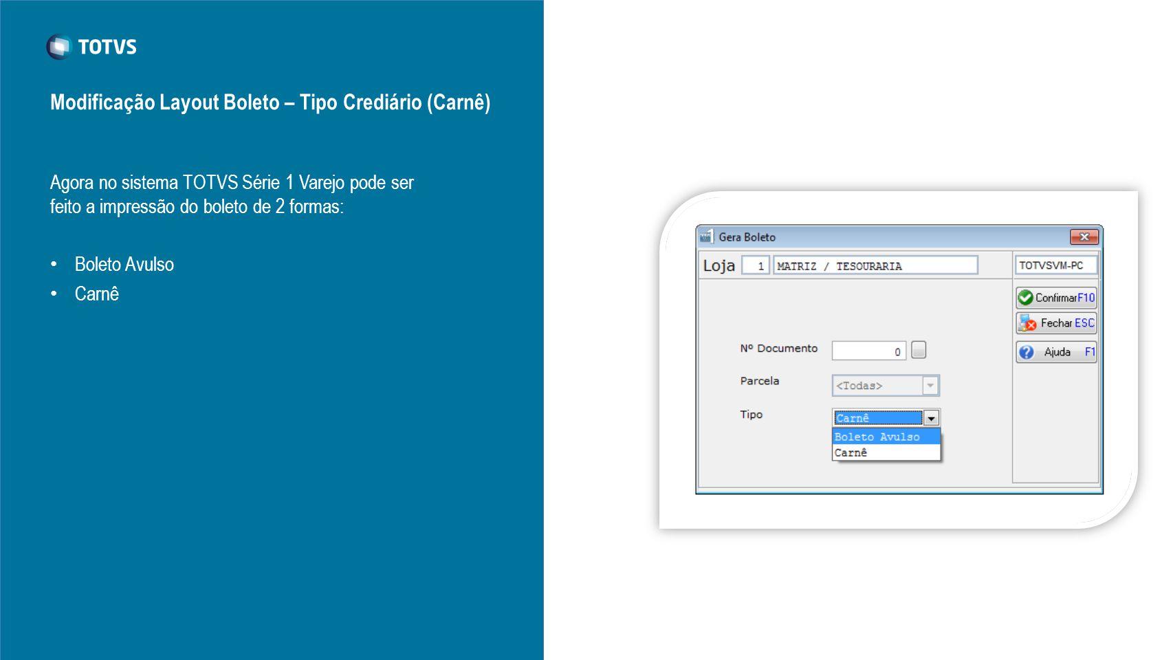 Agora no sistema TOTVS Série 1 Varejo pode ser feito a impressão do boleto de 2 formas: Boleto Avulso Carnê Modificação Layout Boleto – Tipo Crediário