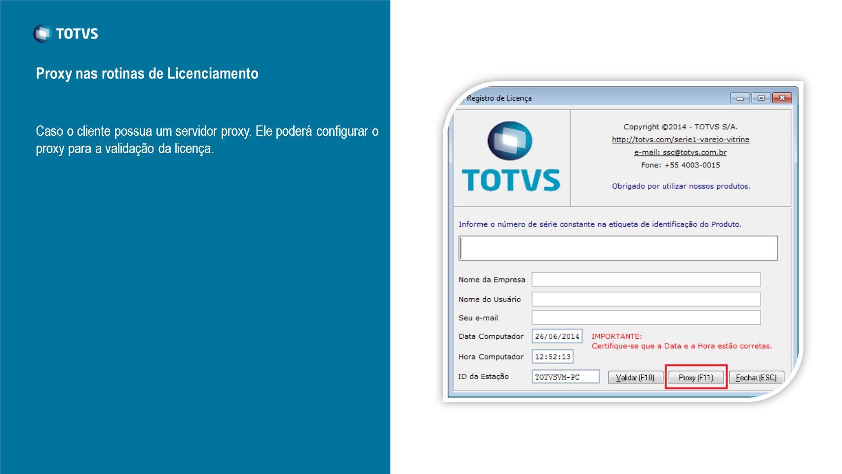 Caso o cliente possua um servidor proxy. Ele poderá configurar o proxy para a validação da licença. Proxy nas rotinas de Licenciamento