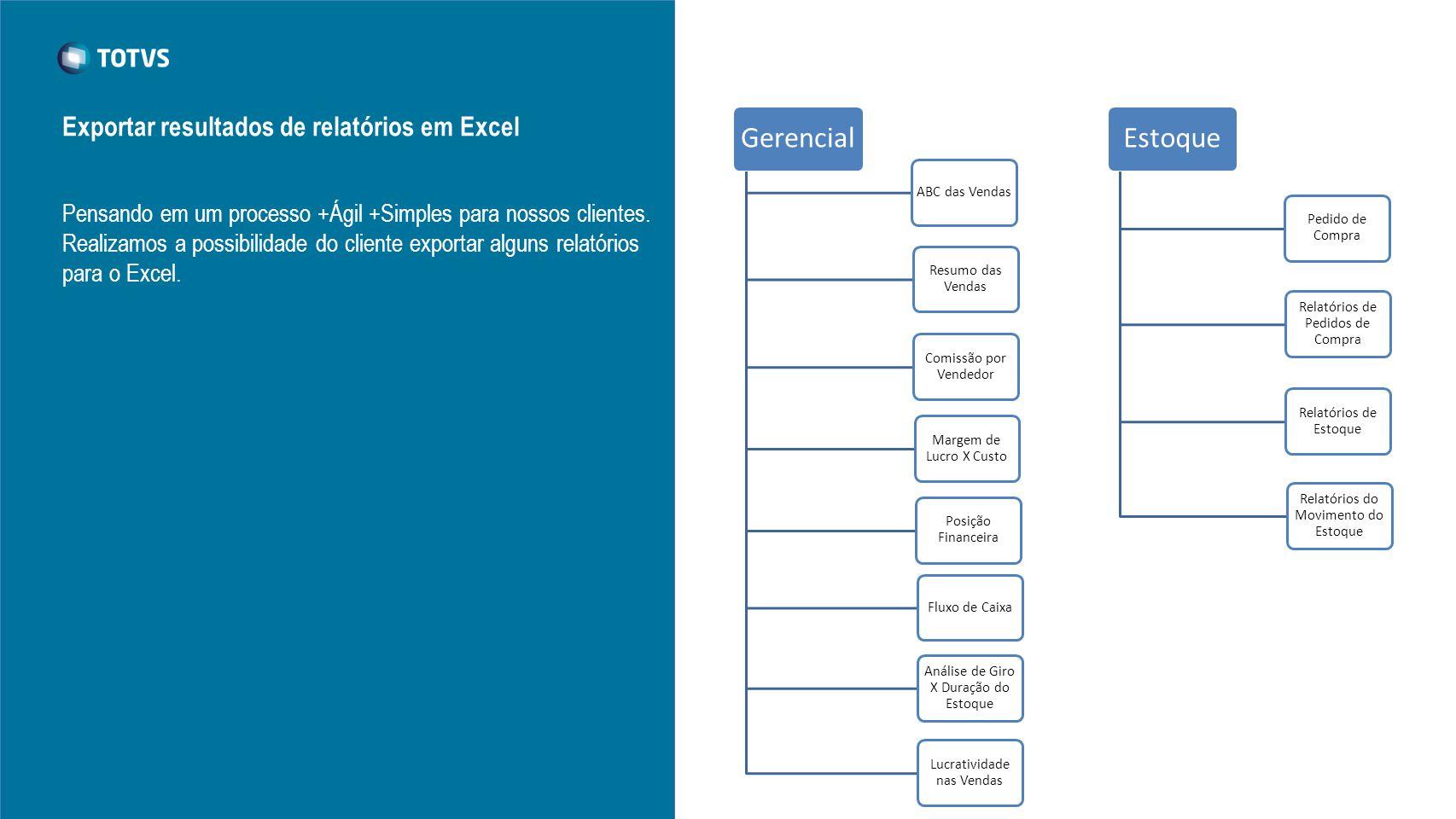 Pensando em um processo +Ágil +Simples para nossos clientes. Realizamos a possibilidade do cliente exportar alguns relatórios para o Excel. Exportar r